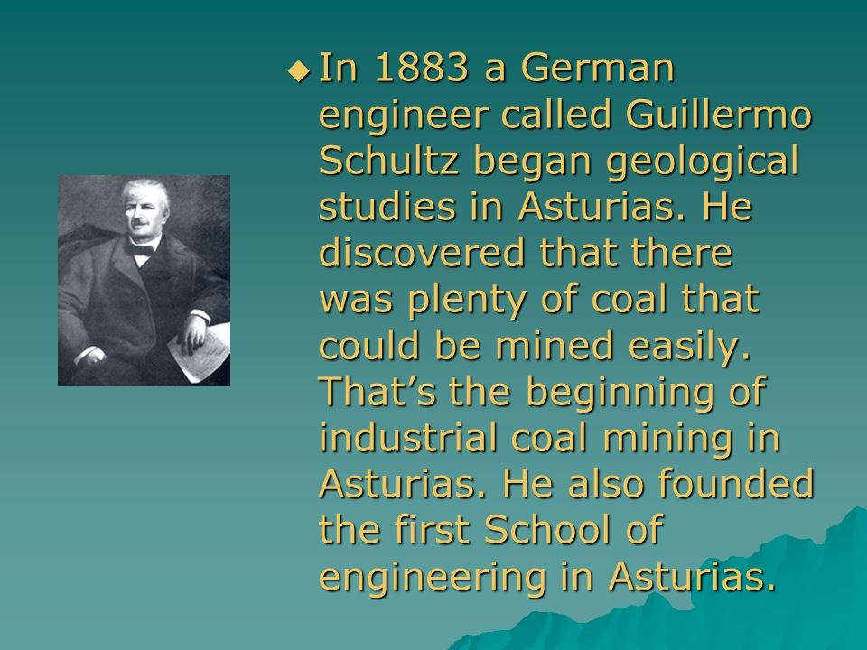 In 1883 a German engineer called Guillermo Schultz began geological studies in Asturias.