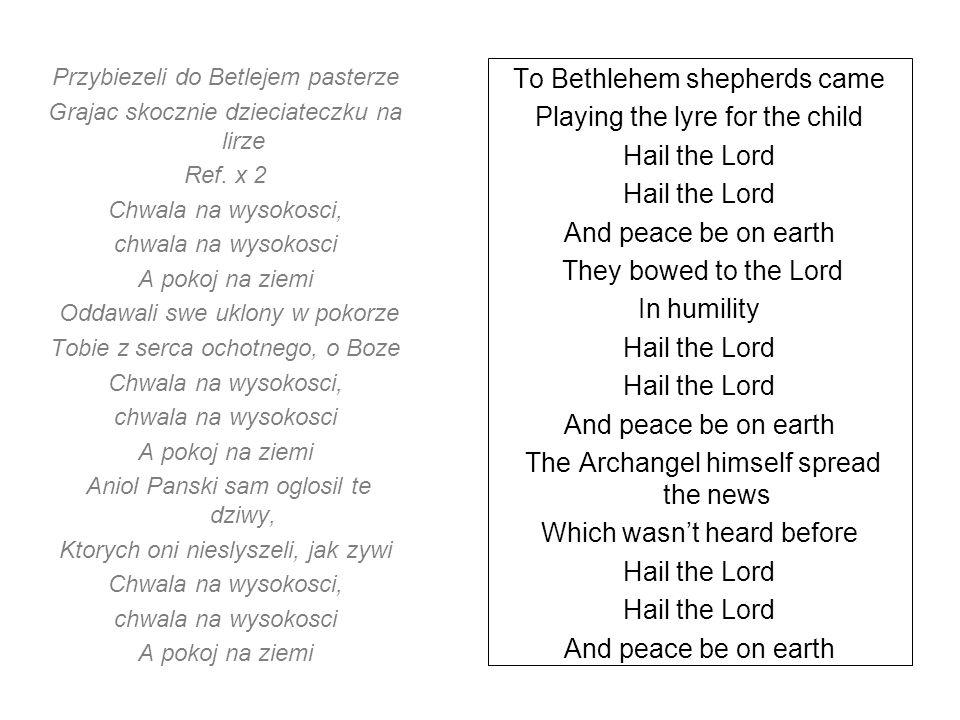 Przybiezeli do Betlejem pasterze Grajac skocznie dzieciateczku na lirze Ref.