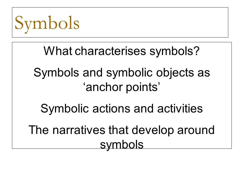 Symbols What characterises symbols? Symbols and symbolic objects as anchor points Symbolic actions and activities The narratives that develop around s