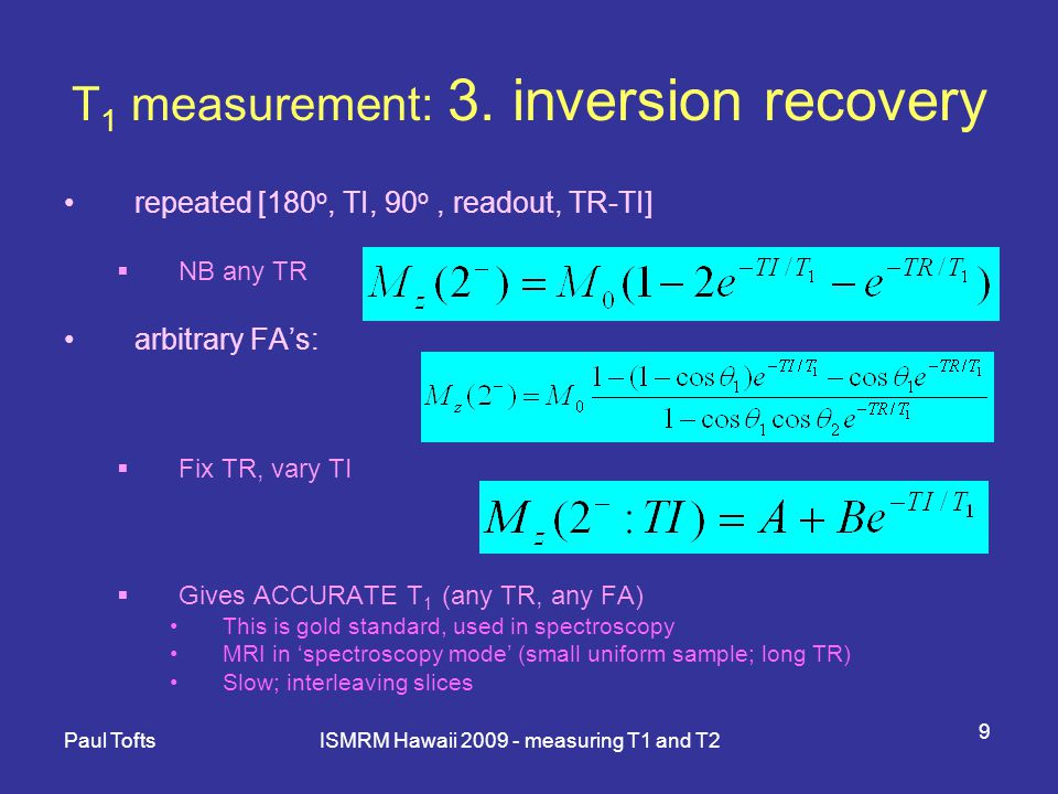 Paul Tofts ISMRM Hawaii 2009 - measuring T1 and T2 20 Measurement using a clinical MR imager Implementation not straightforward Commercial sequences for RT are undeveloped Speed; accuracy; B 1 errors Home-made sequence needs research agreement Literature Not much.