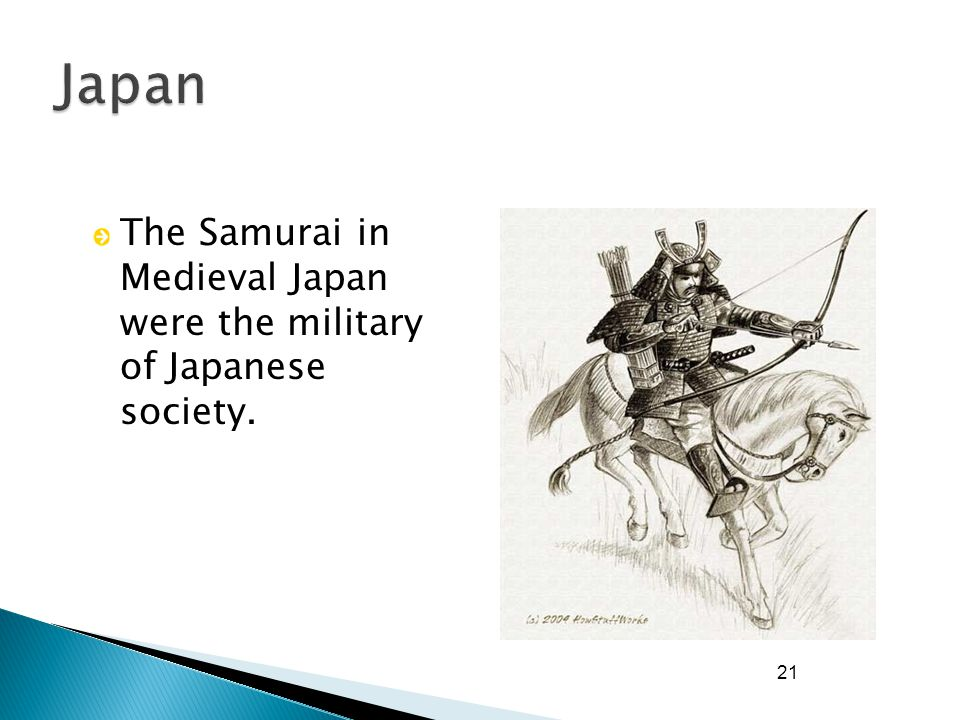 21 The Samurai in Medieval Japan were the military of Japanese society.