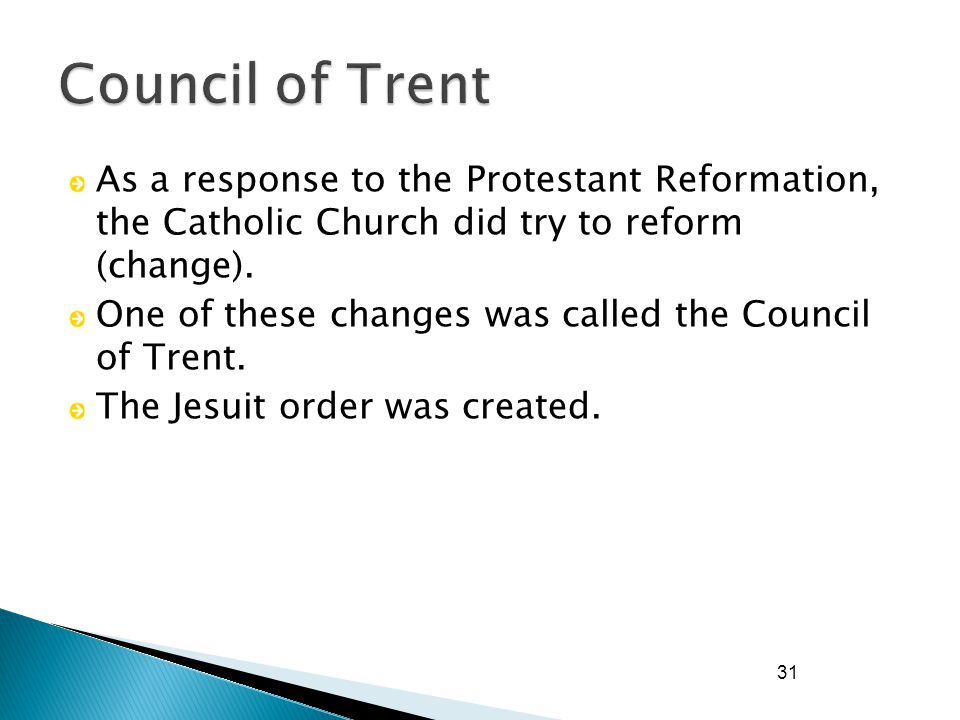 31 As a response to the Protestant Reformation, the Catholic Church did try to reform (change).