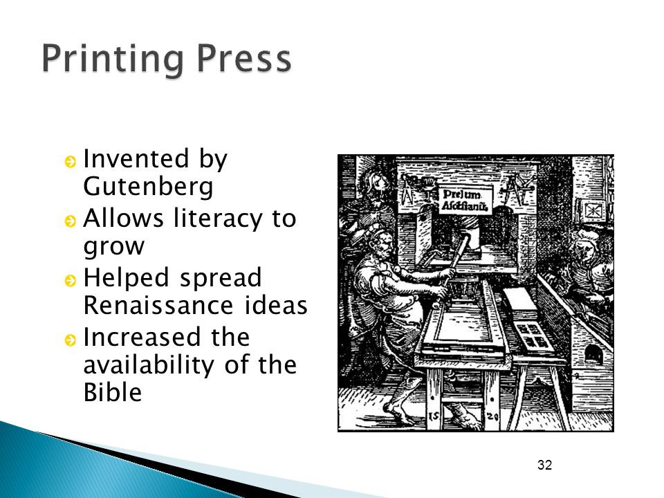 32 Invented by Gutenberg Allows literacy to grow Helped spread Renaissance ideas Increased the availability of the Bible