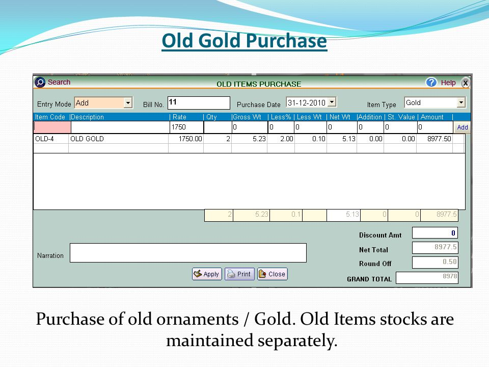 Old Gold Purchase Purchase of old ornaments / Gold. Old Items stocks are maintained separately.