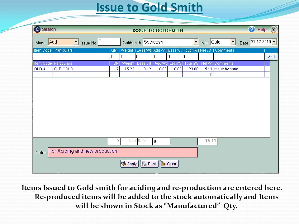 Issue to Gold Smith Items Issued to Gold smith for aciding and re-production are entered here.