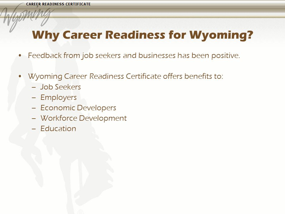 Why Career Readiness for Wyoming. Feedback from job seekers and businesses has been positive.