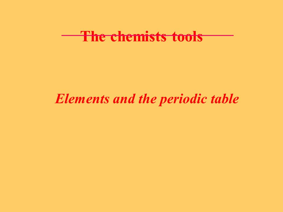 The chemists tools Elements and the periodic table