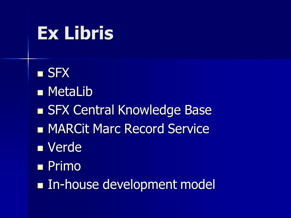 Ex Libris SFX SFX MetaLib MetaLib SFX Central Knowledge Base SFX Central Knowledge Base MARCit Marc Record Service MARCit Marc Record Service Verde Verde Primo Primo In-house development model In-house development model