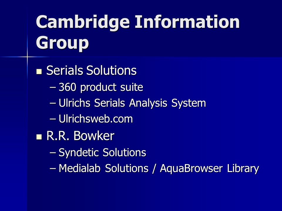 Cambridge Information Group Serials Solutions Serials Solutions –360 product suite –Ulrichs Serials Analysis System –Ulrichsweb.com R.R.