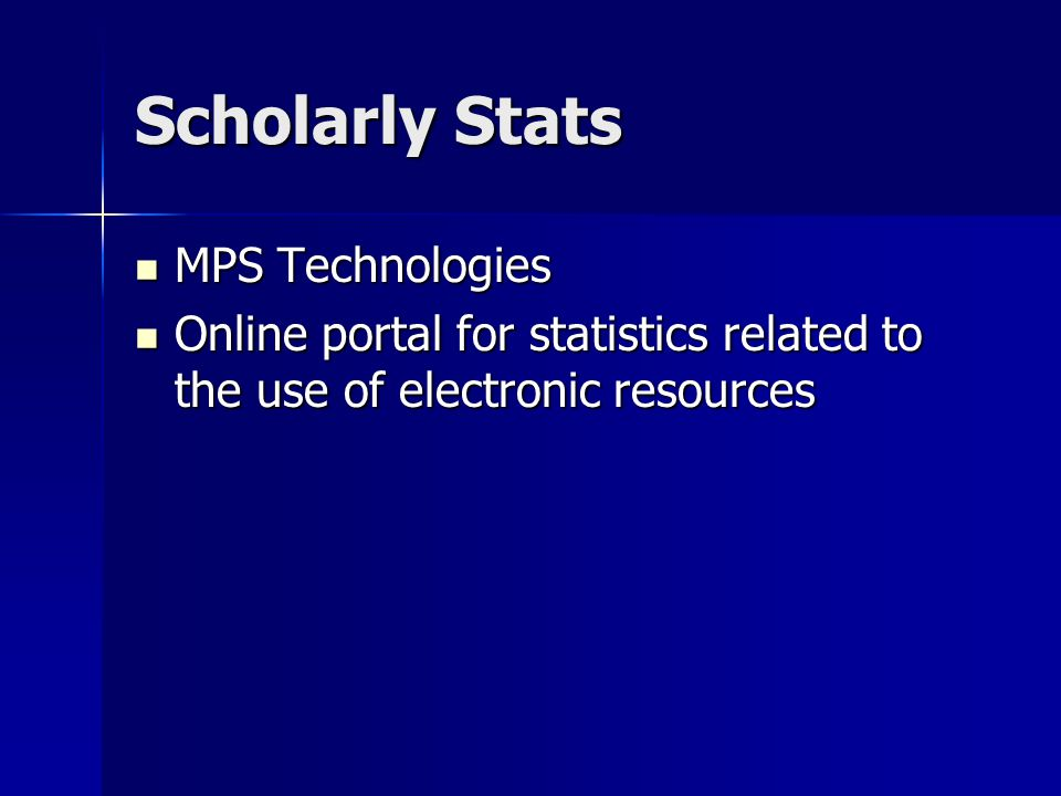 Scholarly Stats MPS Technologies MPS Technologies Online portal for statistics related to the use of electronic resources Online portal for statistics related to the use of electronic resources