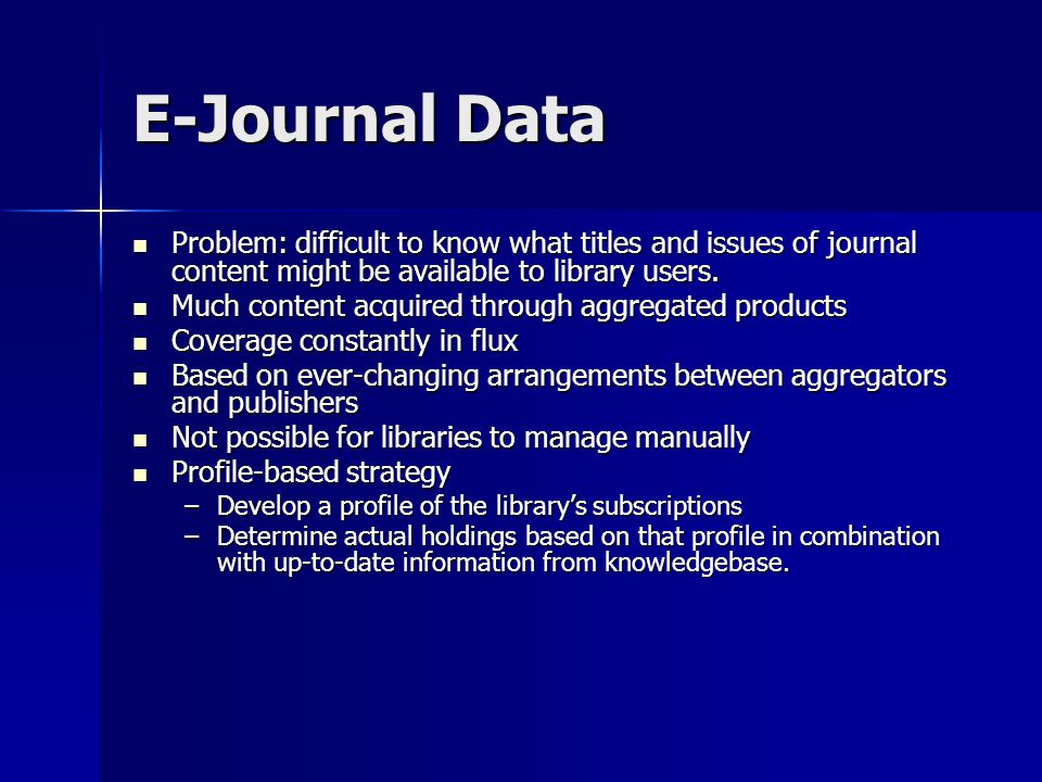 E-Journal Data Problem: difficult to know what titles and issues of journal content might be available to library users.