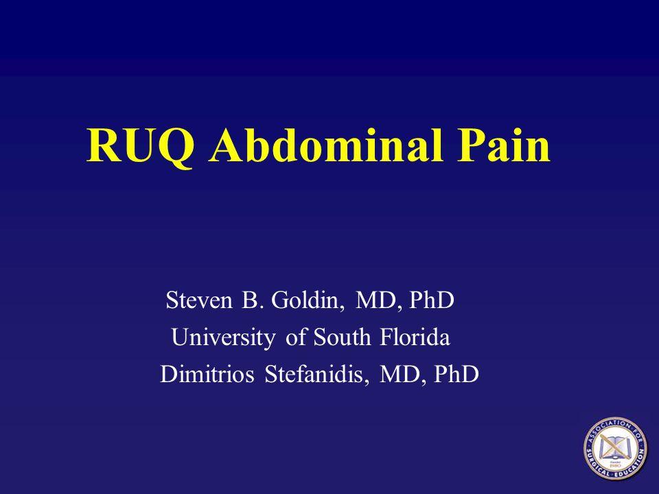 RUQ Abdominal Pain Steven B. Goldin, MD, PhD University of South Florida Dimitrios Stefanidis, MD, PhD