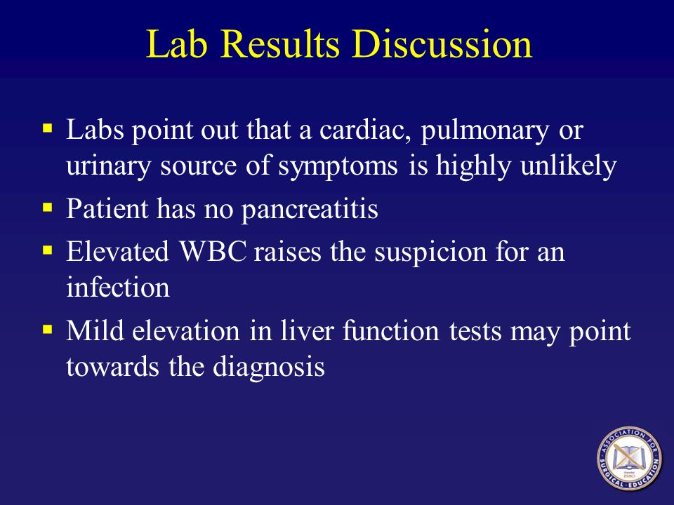 Lab Results Discussion Labs point out that a cardiac, pulmonary or urinary source of symptoms is highly unlikely Patient has no pancreatitis Elevated