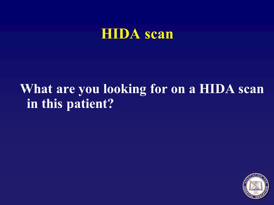 HIDA scan What are you looking for on a HIDA scan in this patient?