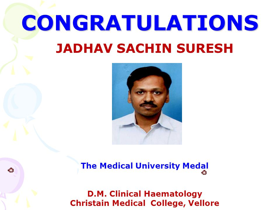 CONGRATULATIONS JADHAV SACHIN SURESH The Medical University Medal D.M. Clinical Haematology Christain Medical College, Vellore