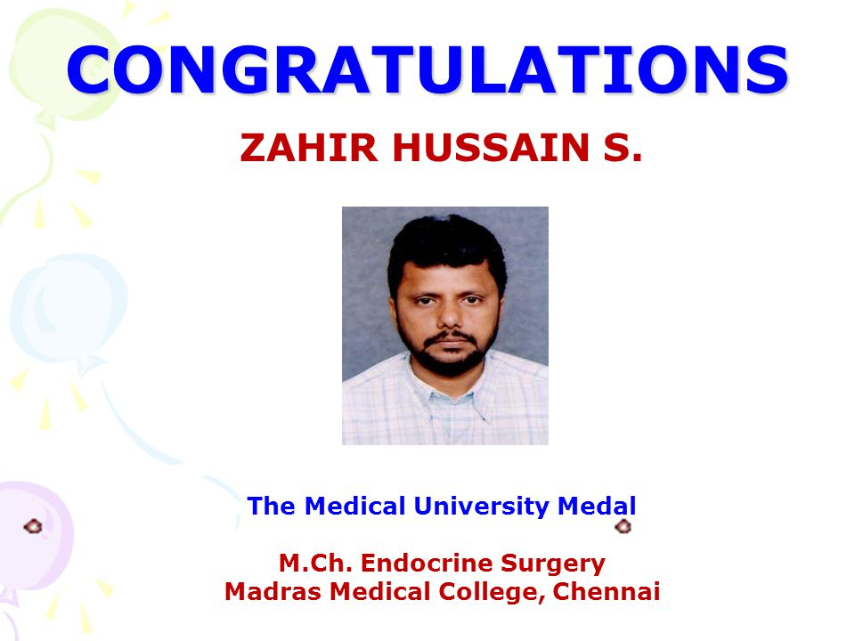 CONGRATULATIONS ZAHIR HUSSAIN S. The Medical University Medal M.Ch. Endocrine Surgery Madras Medical College, Chennai