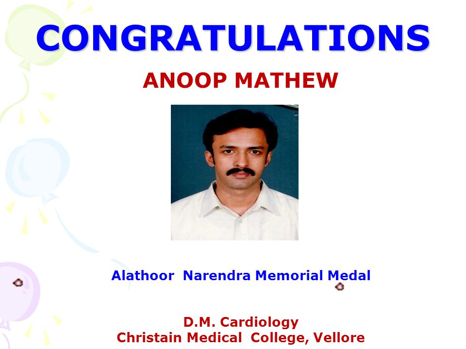 CONGRATULATIONS ANOOP MATHEW Alathoor Narendra Memorial Medal D.M. Cardiology Christain Medical College, Vellore