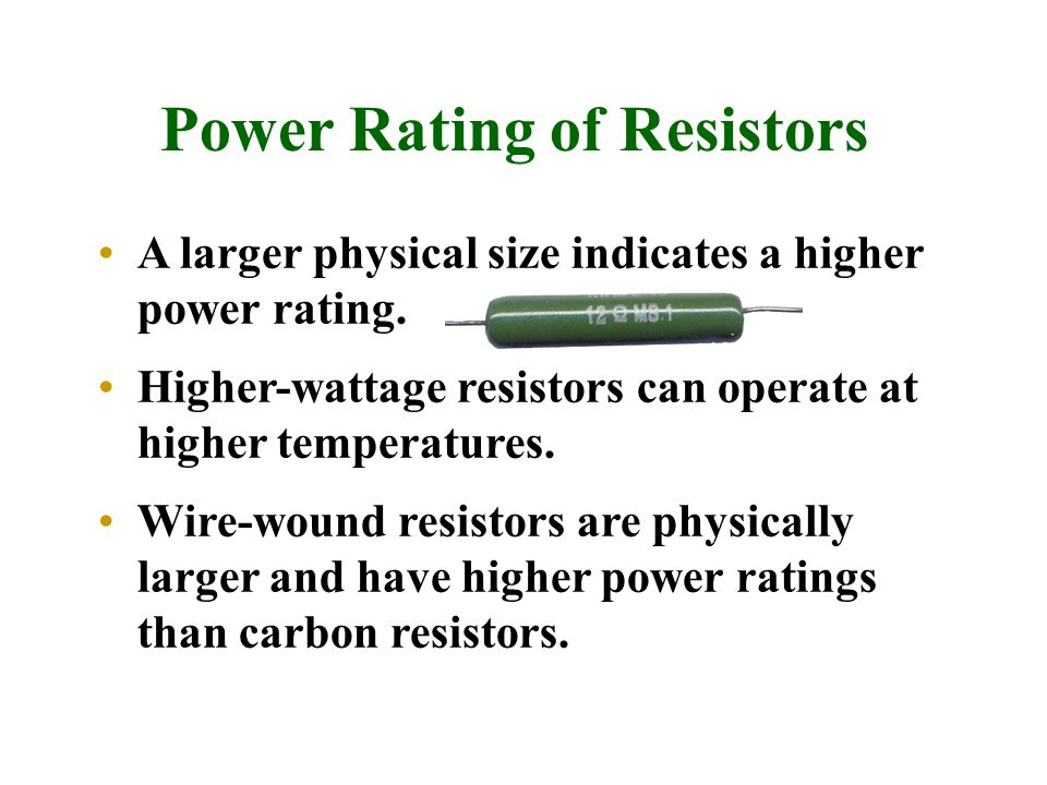 Power Rating of Resistors A larger physical size indicates a higher power rating.