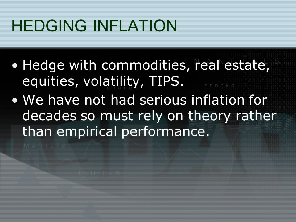 HEDGING INFLATION Hedge with commodities, real estate, equities, volatility, TIPS.