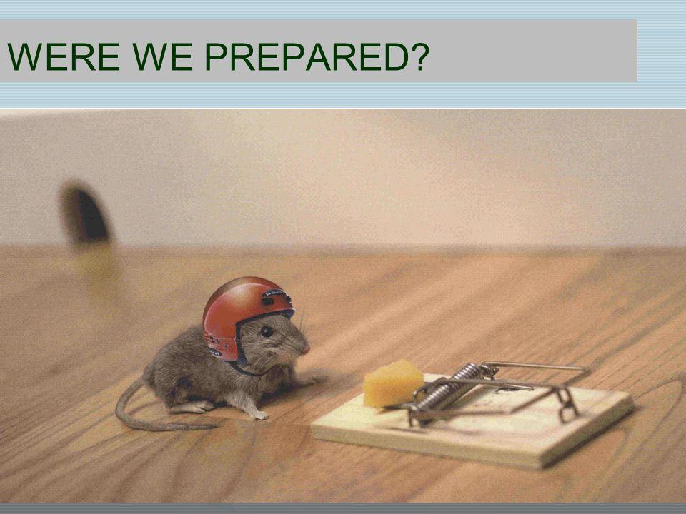 WERE WE PREPARED?