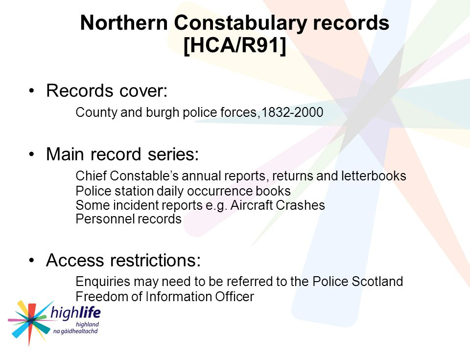 Northern Constabulary records [HCA/R91] Records cover: County and burgh police forces,1832-2000 Main record series: Chief Constables annual reports, returns and letterbooks Police station daily occurrence books Some incident reports e.g.