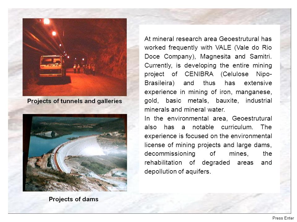 At mineral research area Geoestrutural has worked frequently with VALE (Vale do Rio Doce Company), Magnesita and Samitri.