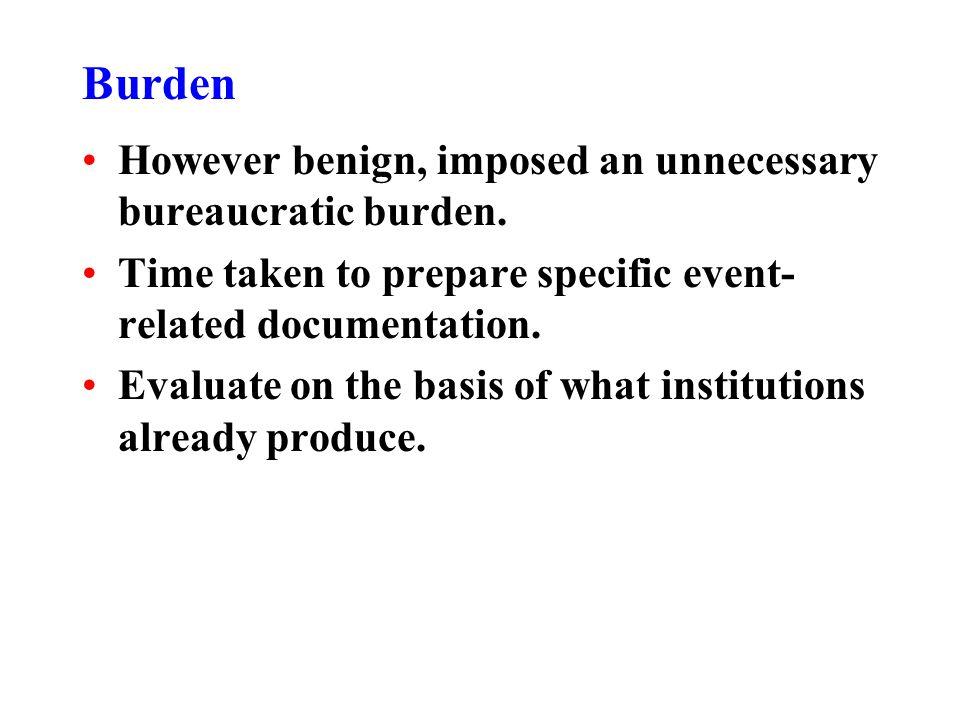 Burden However benign, imposed an unnecessary bureaucratic burden.