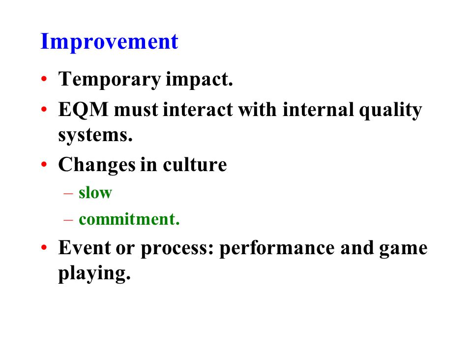 Improvement Temporary impact.EQM must interact with internal quality systems.