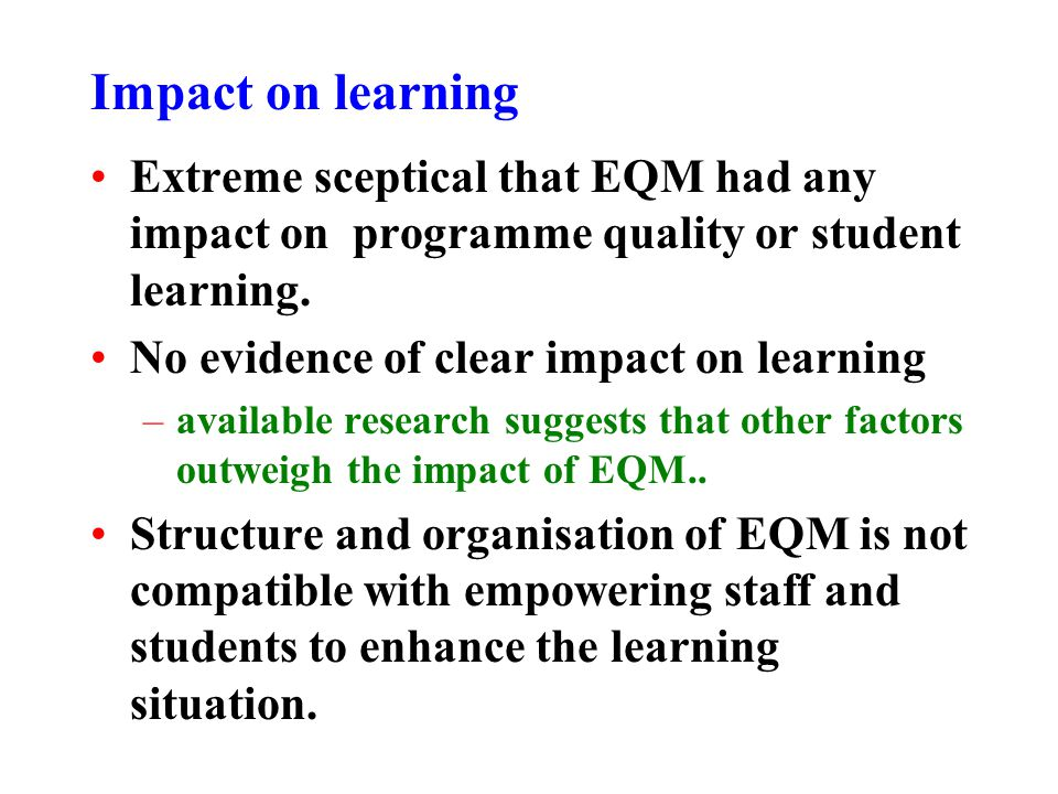 Impact on learning Extreme sceptical that EQM had any impact on programme quality or student learning.