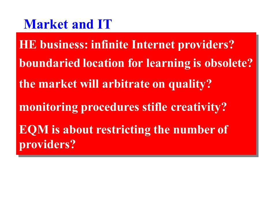Market and IT HE business: infinite Internet providers? boundaried location for learning is obsolete? the market will arbitrate on quality? monitoring