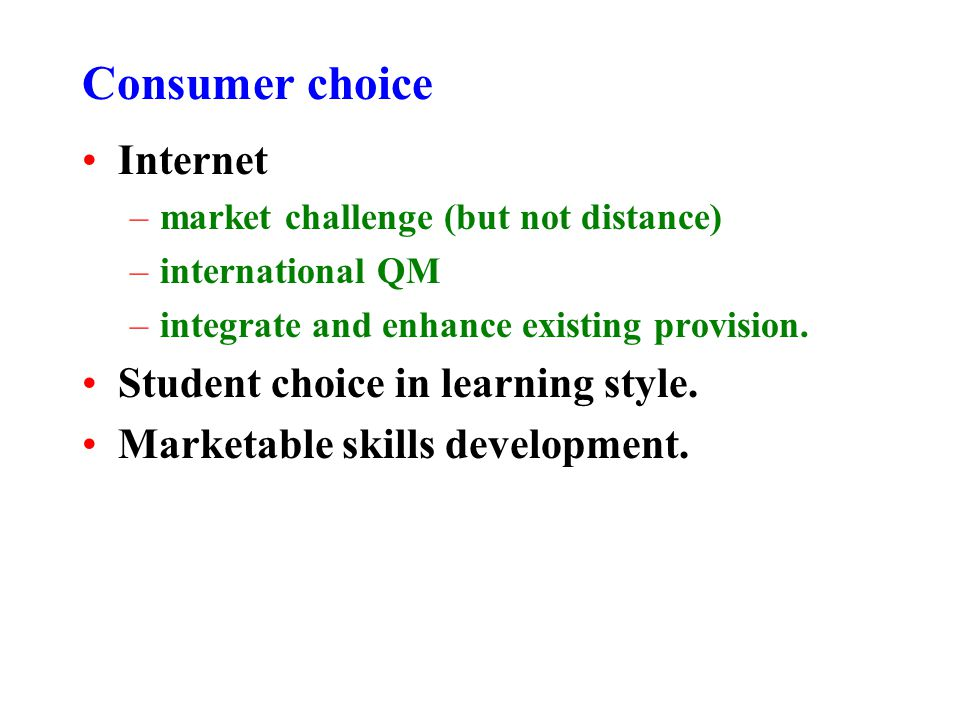 Consumer choice Internet –market challenge (but not distance) –international QM –integrate and enhance existing provision.