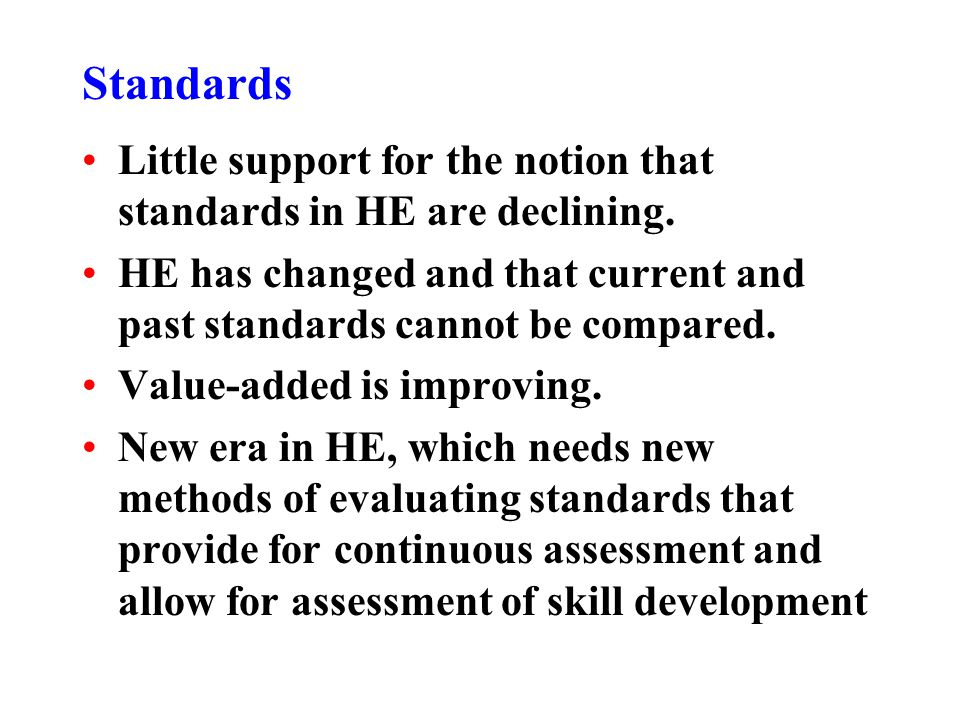 Standards Little support for the notion that standards in HE are declining.