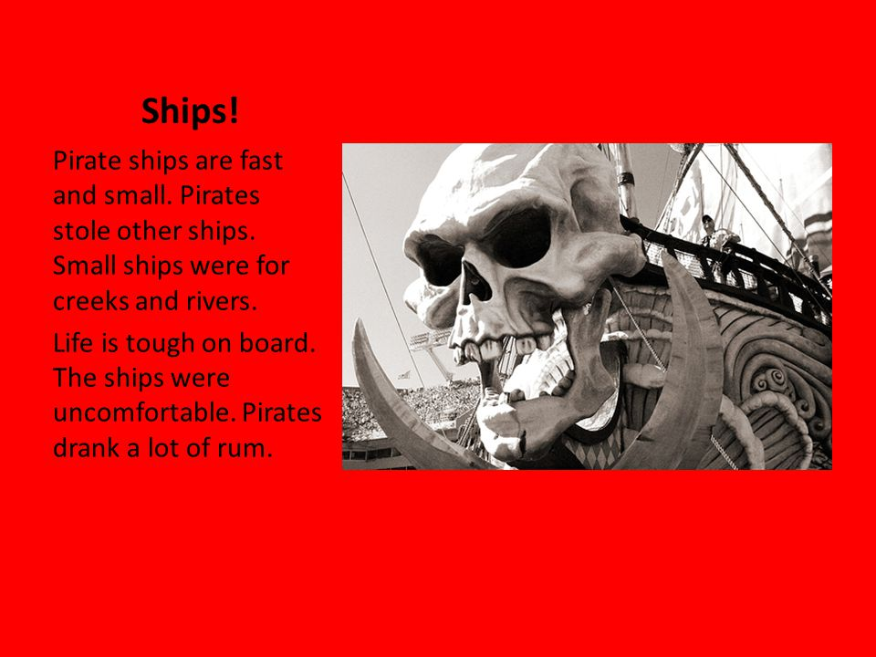 Pirates Today Pirate attacks are common now.They attack Indian ship in the Arabian sea.