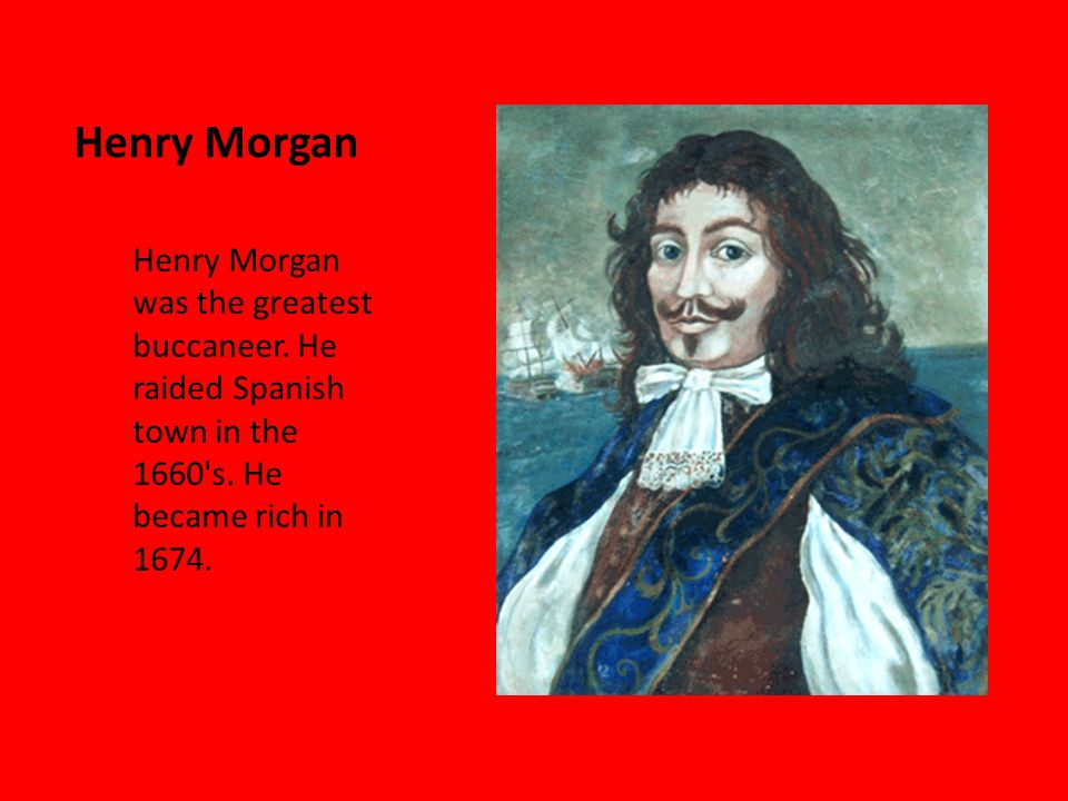 Henry Morgan Henry Morgan was the greatest buccaneer.