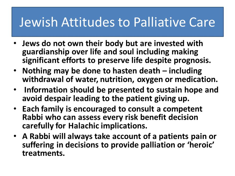 Jewish preferences in care Except at risk to life, Jewish patients will want to practice rituals and have kosher food as far as possible.