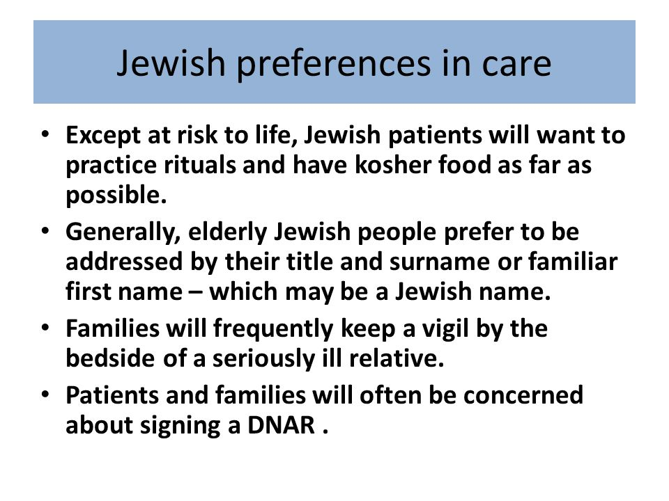 The Jewish patient – social structure Spheres of influence Patient Rabbi, Family, friends Community support (Bikur Cholim, family support), GP,, care home, Chai cancer care Clinicia n s, care team Wider community organisations - Social services Strong influence on decision making
