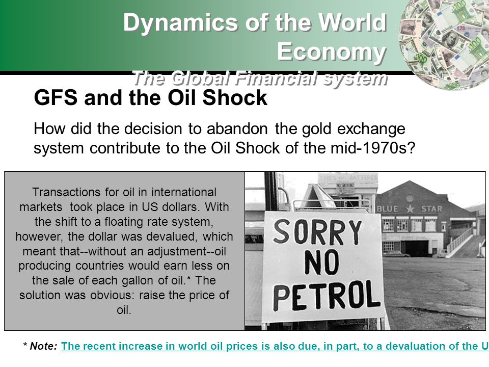 Dynamics of the World Economy The Global Financial system GFS and the Oil Shock How did the decision to abandon the gold exchange system contribute to the Oil Shock of the mid-1970s.
