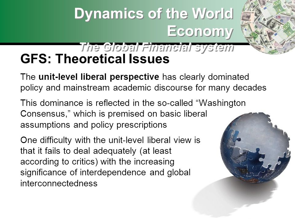 Dynamics of the World Economy The Global Financial system GFS: Theoretical Issues The unit-level liberal perspective has clearly dominated policy and