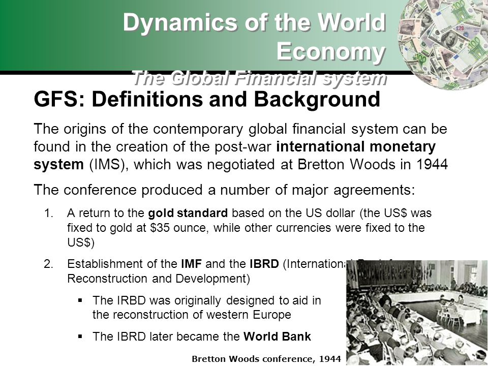 GFS: Definitions and Background The origins of the contemporary global financial system can be found in the creation of the post-war international mon