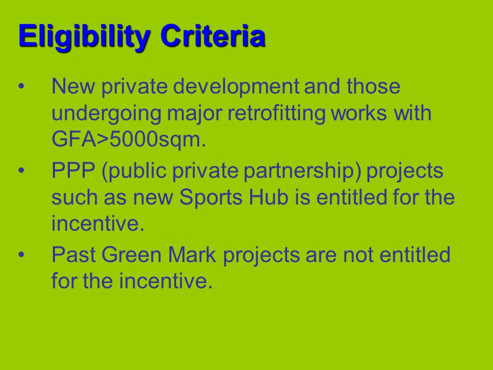 Eligibility Criteria New private development and those undergoing major retrofitting works with GFA>5000sqm.