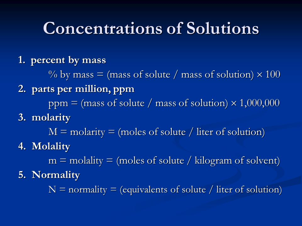 Concentrations of Solutions 1. percent by mass % by mass = (mass of solute / mass of solution) 100 2. parts per million, ppm ppm = (mass of solute / m
