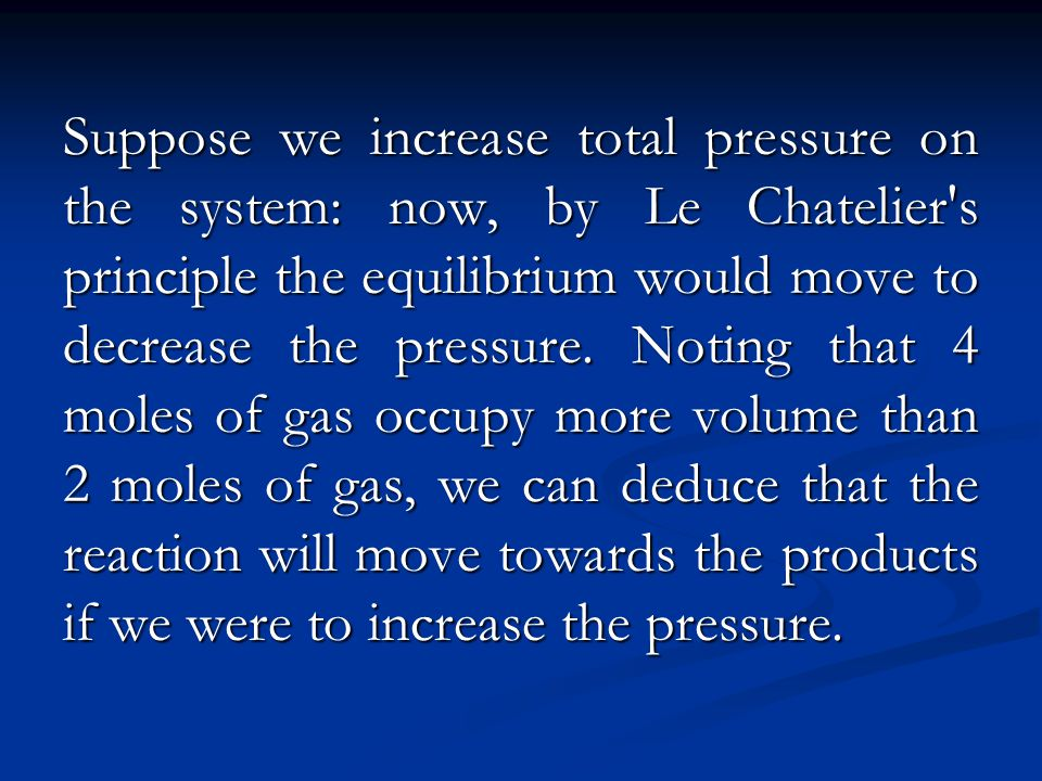 Suppose we increase total pressure on the system: now, by Le Chatelier's principle the equilibrium would move to decrease the pressure. Noting that 4