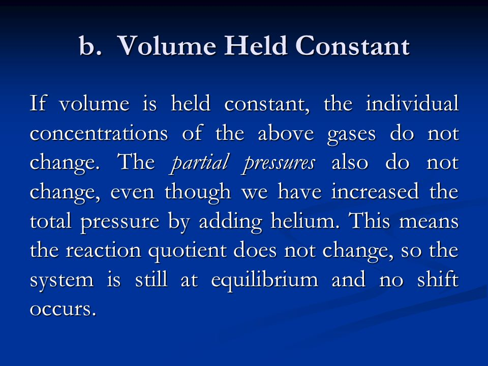 b. Volume Held Constant If volume is held constant, the individual concentrations of the above gases do not change. The partial pressures also do not