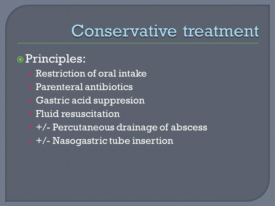 Principles: Restriction of oral intake Parenteral antibiotics Gastric acid suppresion Fluid resuscitation +/- Percutaneous drainage of abscess +/- Nas