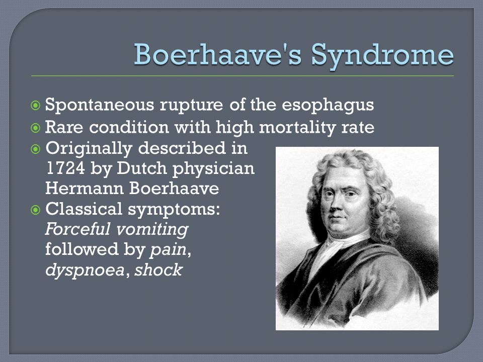Originally described in 1724 by Dutch physician Hermann Boerhaave Classical symptoms: Forceful vomiting followed by pain, dyspnoea, shock Spontaneous