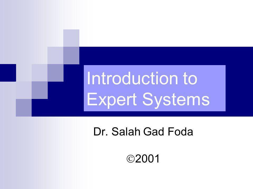 Introduction to Expert Systems Dr. Salah Gad Foda 2001