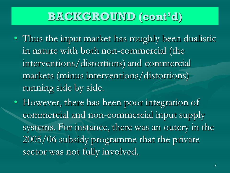Thus the input market has roughly been dualistic in nature with both non-commercial (the interventions/distortions) and commercial markets (minus interventions/distortions) running side by side.Thus the input market has roughly been dualistic in nature with both non-commercial (the interventions/distortions) and commercial markets (minus interventions/distortions) running side by side.