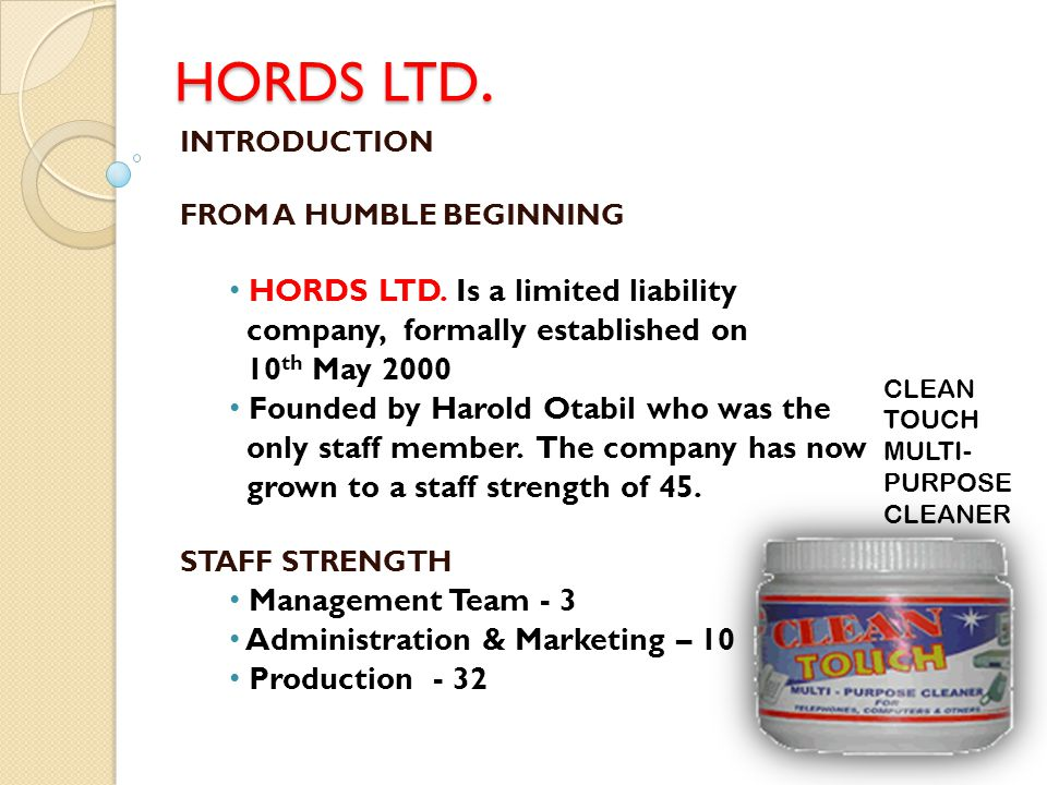 HORDS LTD. HORDS LTD. INTRODUCTION FROM A HUMBLE BEGINNING HORDS LTD. Is a limited liability company, formally established on 10 th May 2000 Founded b
