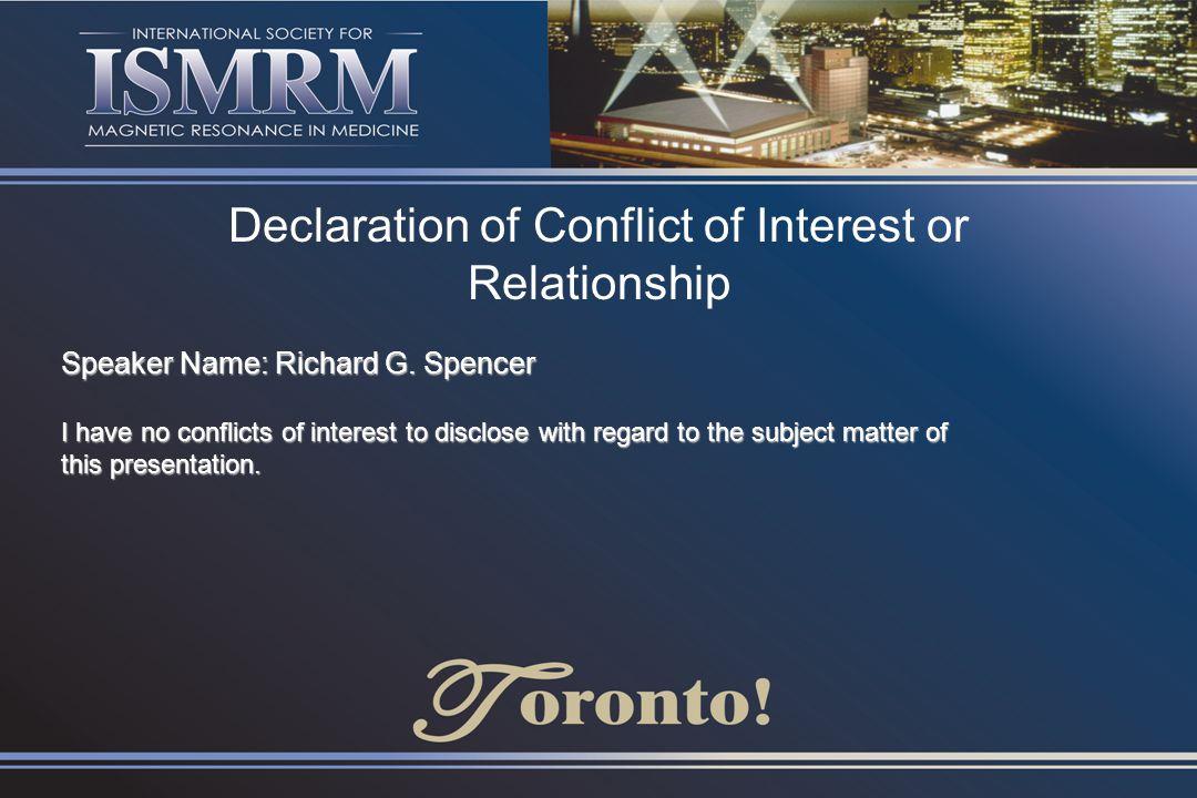 Declaration of Conflict of Interest or Relationship Speaker Name: Richard G. Spencer I have no conflicts of interest to disclose with regard to the su