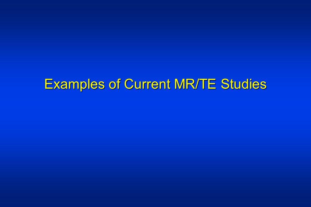 Examples of Current MR/TE Studies